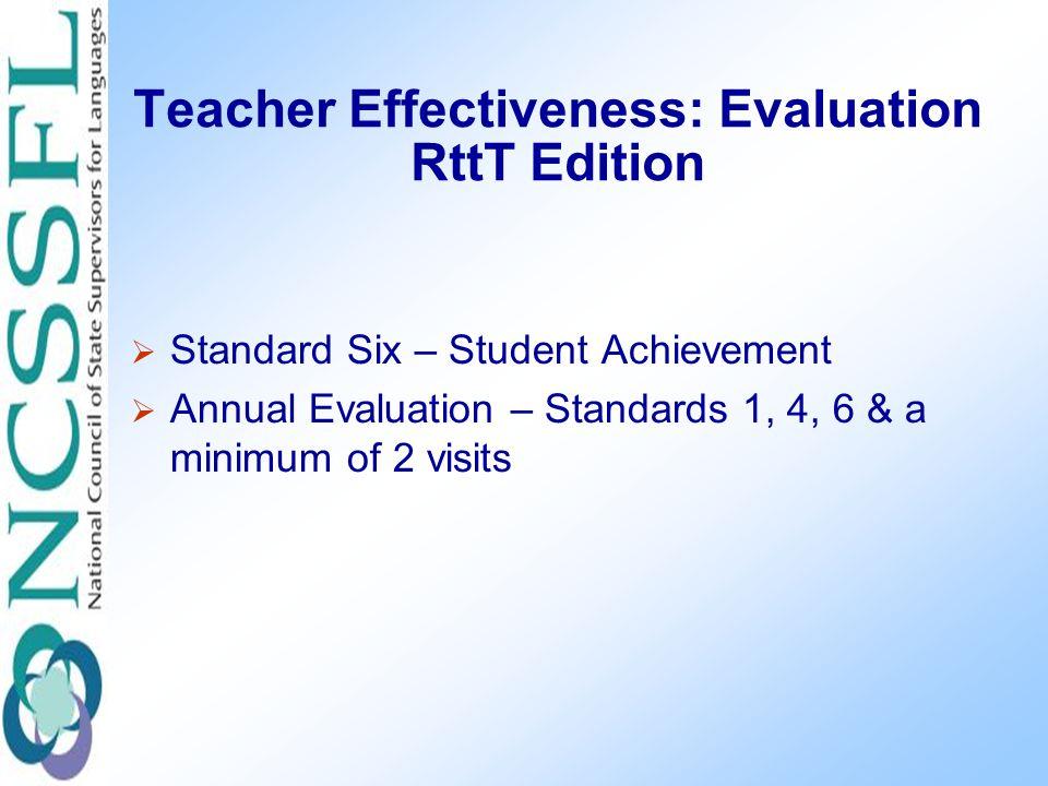 Teacher Effectiveness: Evaluation RttT Edition  Standard Six – Student Achievement  Annual Evaluation – Standards 1, 4, 6 & a minimum of 2 visits