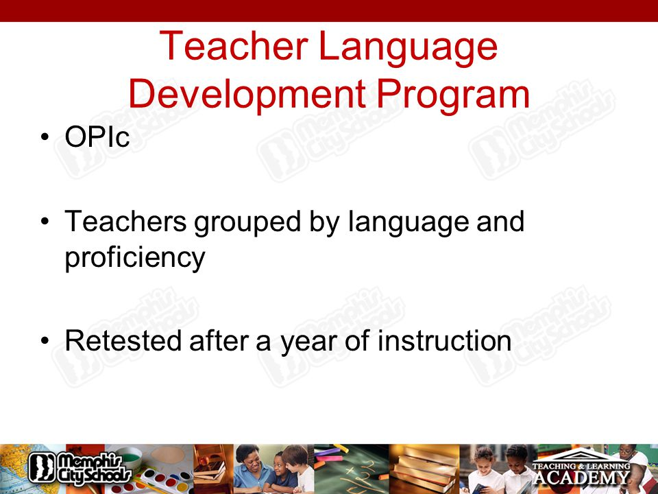 Teacher Language Development Program OPIc Teachers grouped by language and proficiency Retested after a year of instruction
