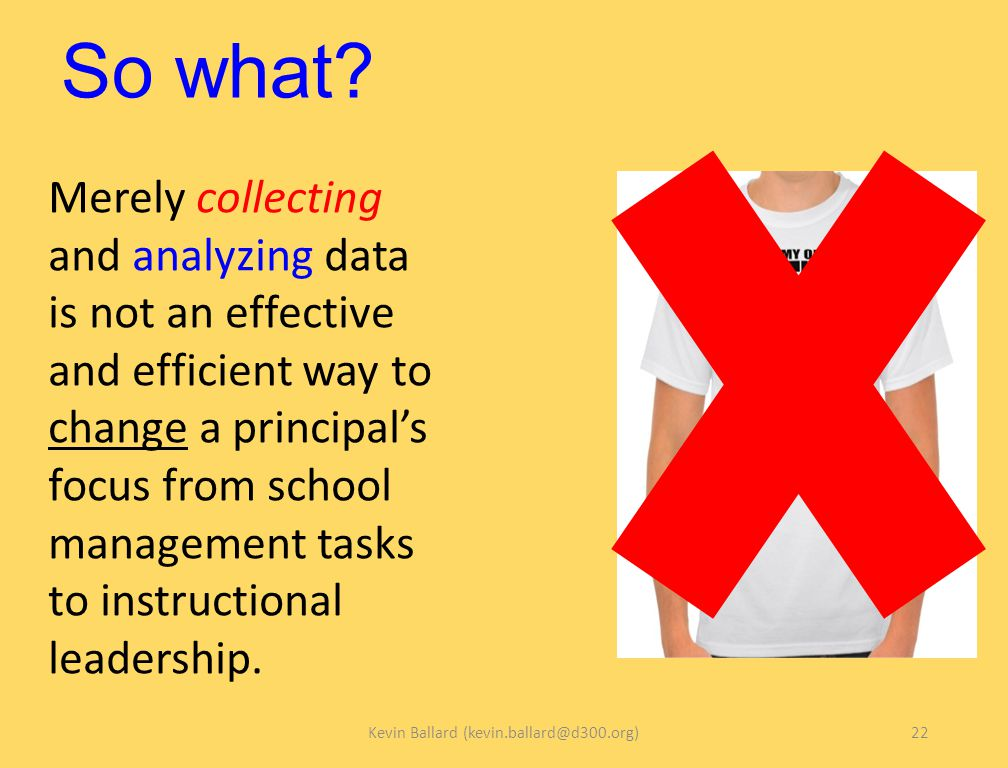 So what? Merely collecting and analyzing data is not an effective and efficient way to change a principal's focus from school management tasks to inst