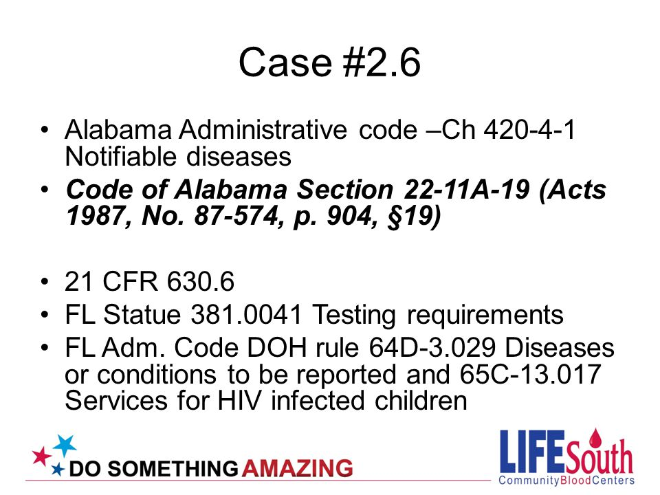 Case #2.6 Alabama Administrative code –Ch 420-4-1 Notifiable diseases Code of Alabama Section 22-11A-19 (Acts 1987, No.