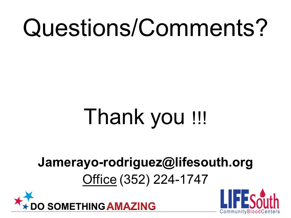Questions/Comments Thank you !!! Jamerayo-rodriguez@lifesouth.org Office (352) 224-1747