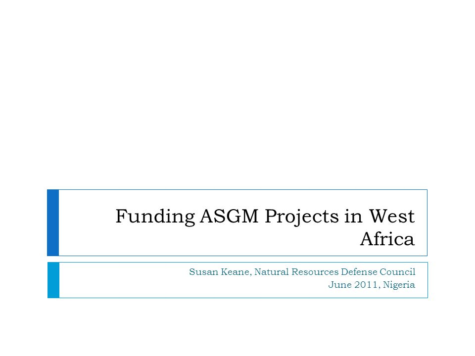 Funding ASGM Projects in West Africa Susan Keane, Natural Resources Defense Council June 2011, Nigeria
