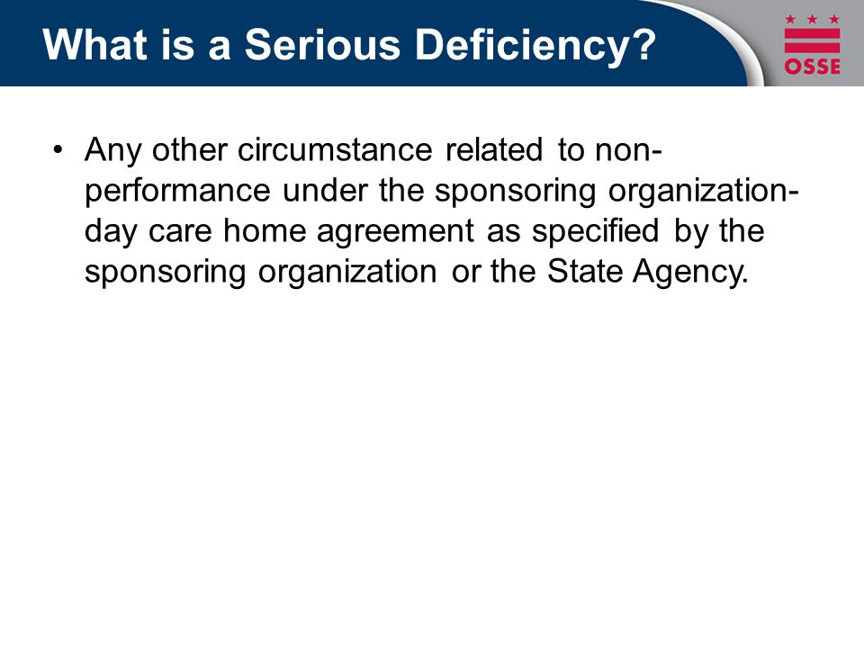 What is a Serious Deficiency? Any other circumstance related to non- performance under the sponsoring organization- day care home agreement as specifi