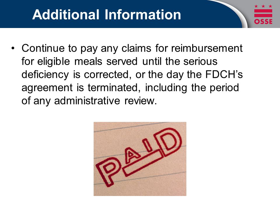 Additional Information Continue to pay any claims for reimbursement for eligible meals served until the serious deficiency is corrected, or the day th