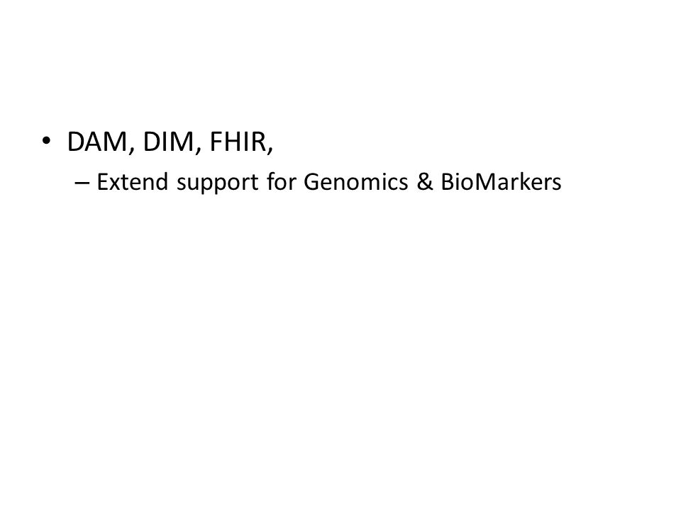 DAM, DIM, FHIR, – Extend support for Genomics & BioMarkers