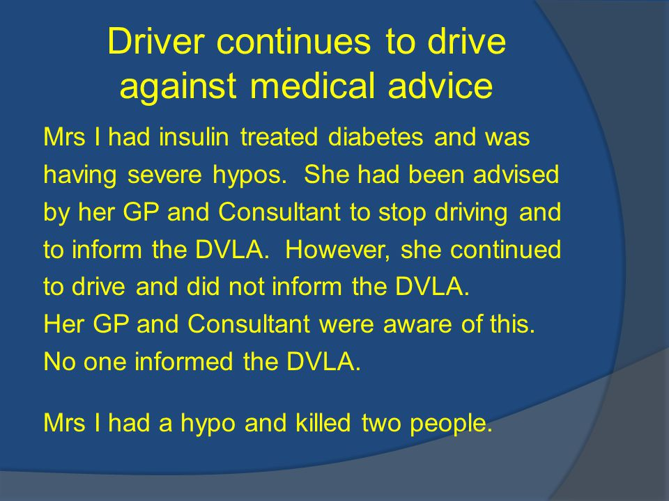 Driver continues to drive against medical advice Mrs I had insulin treated diabetes and was having severe hypos.