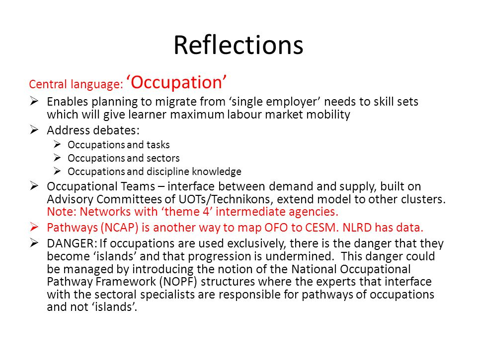 Reflections Central language: 'Occupation'  Enables planning to migrate from 'single employer' needs to skill sets which will give learner maximum la