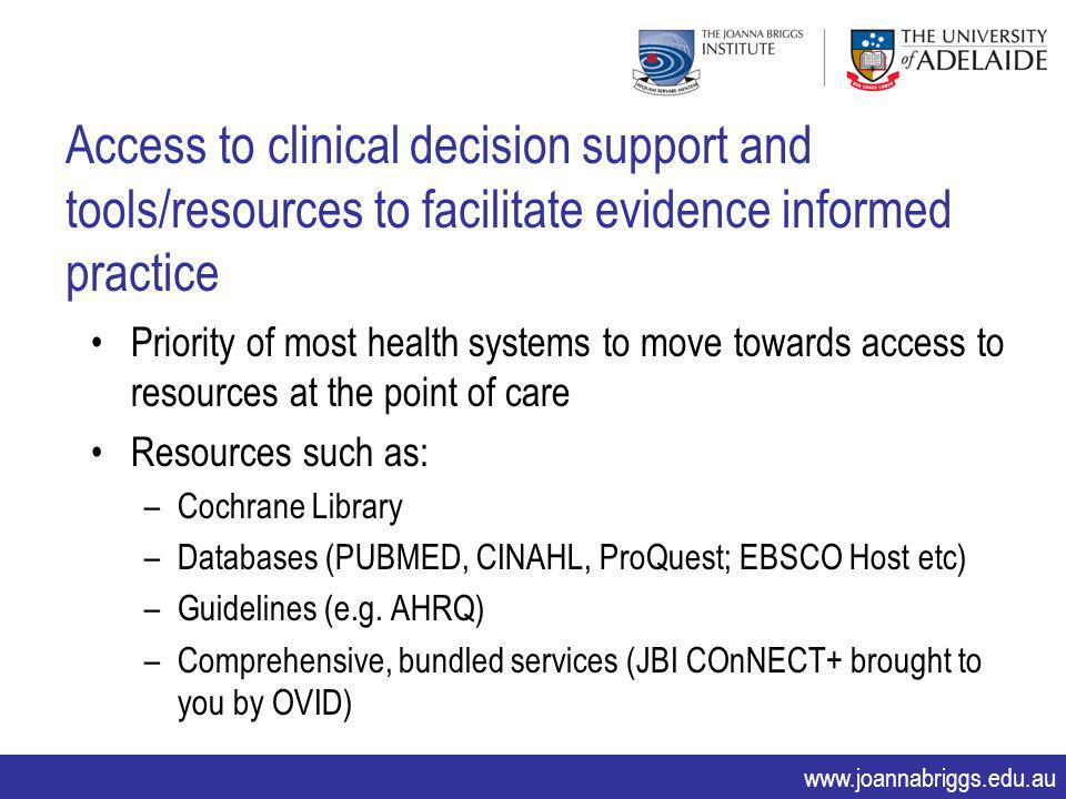 www.joannabriggs.edu.au Access to clinical decision support and tools/resources to facilitate evidence informed practice Priority of most health syste