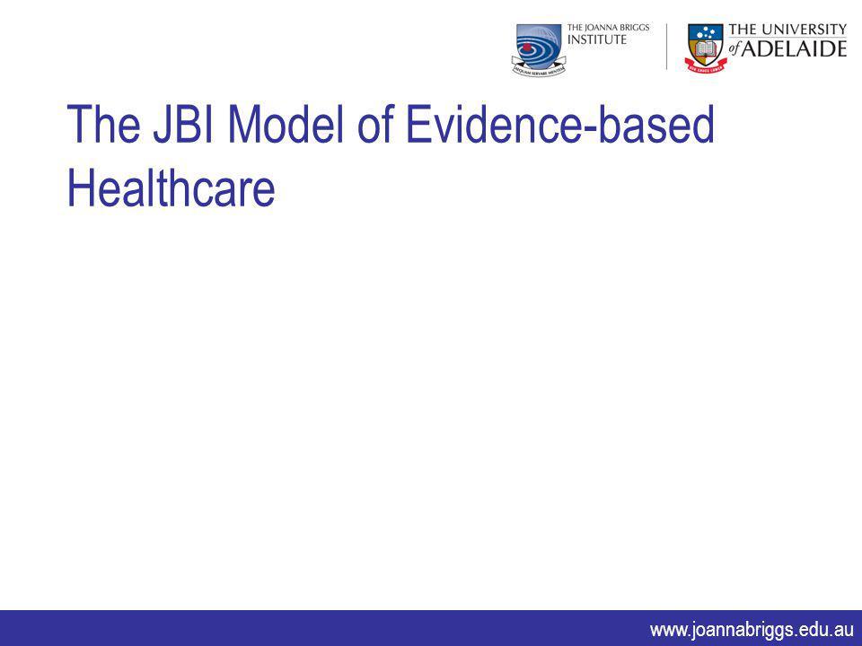 www.joannabriggs.edu.au The JBI Model of Evidence-based Healthcare