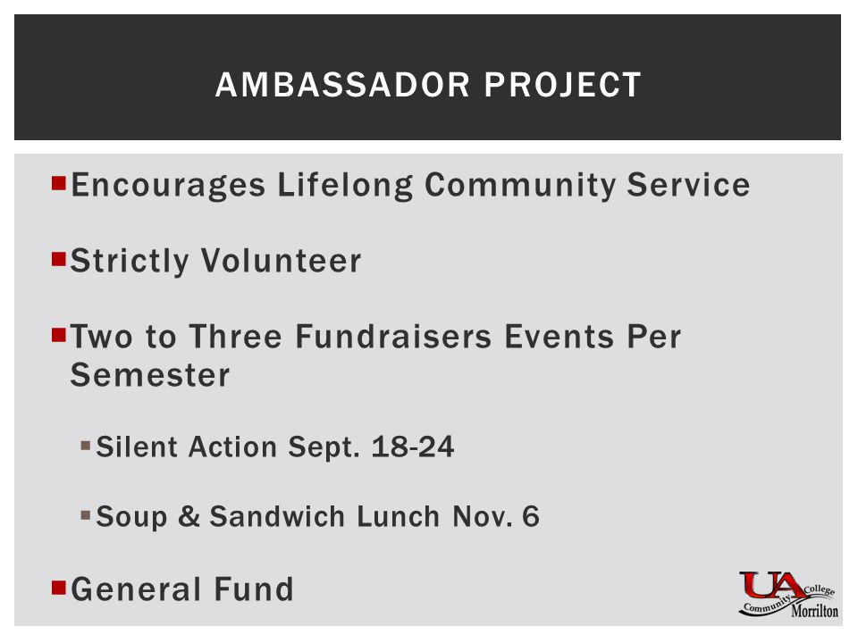  Encourages Lifelong Community Service  Strictly Volunteer  Two to Three Fundraisers Events Per Semester  Silent Action Sept.