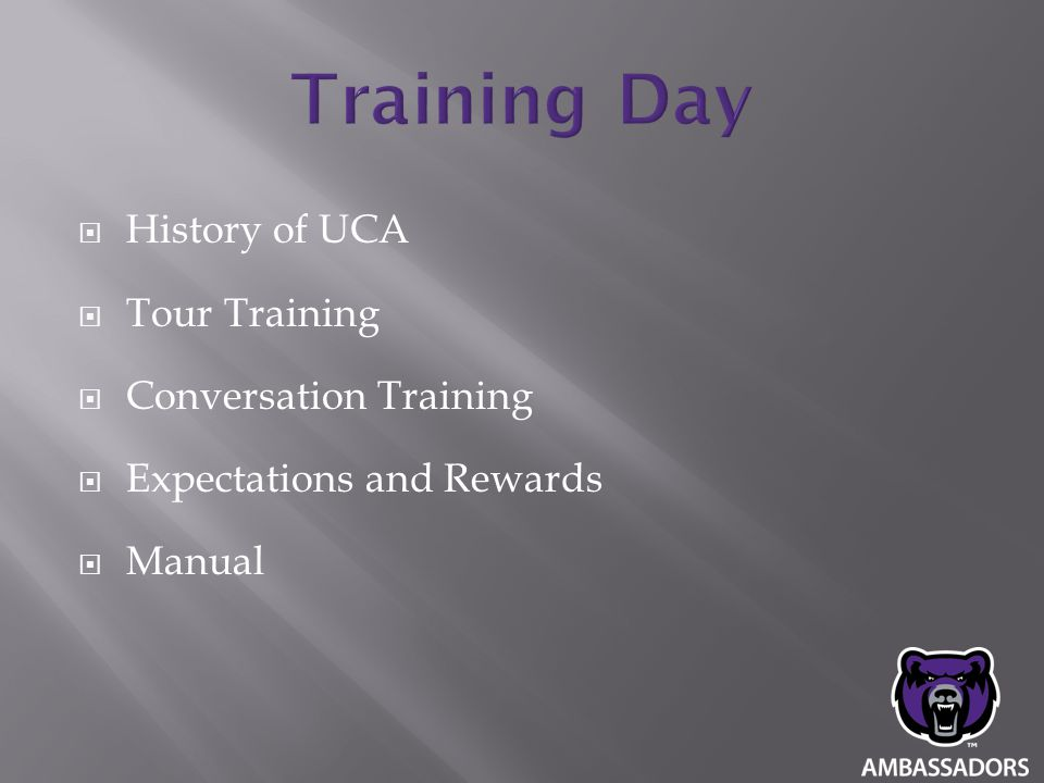  History of UCA  Tour Training  Conversation Training  Expectations and Rewards  Manual
