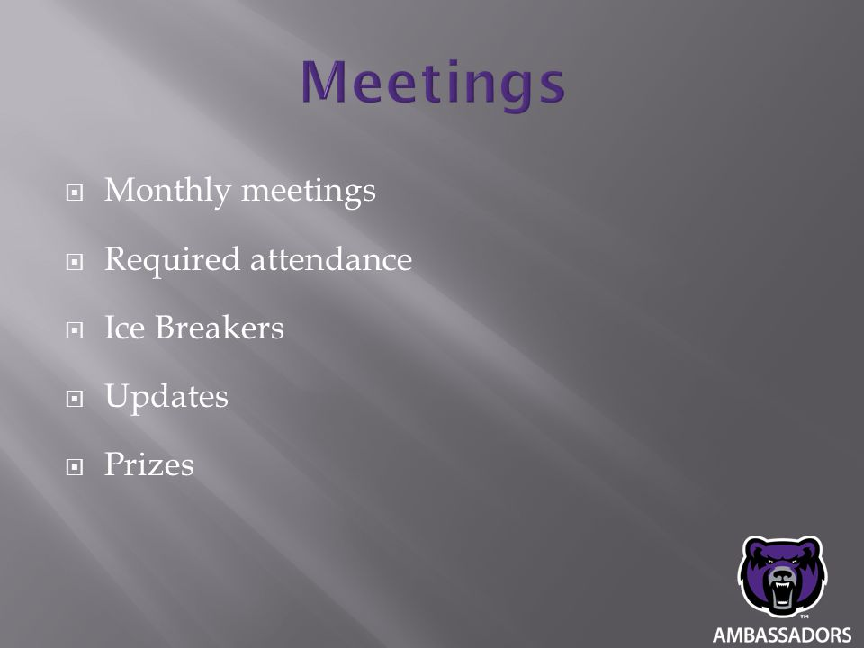  Monthly meetings  Required attendance  Ice Breakers  Updates  Prizes