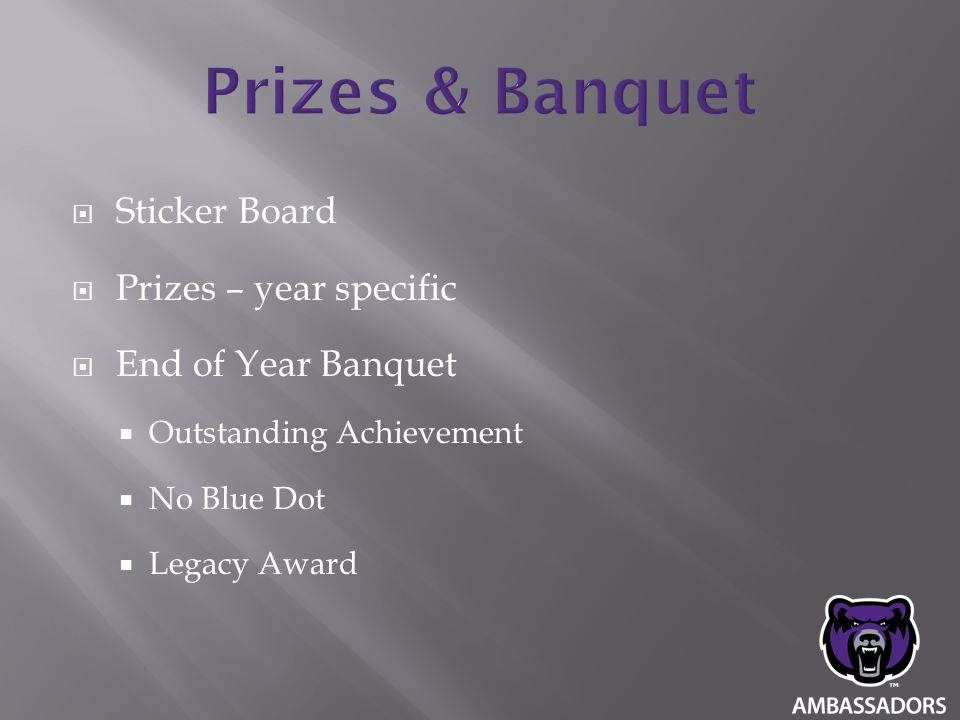  Sticker Board  Prizes – year specific  End of Year Banquet  Outstanding Achievement  No Blue Dot  Legacy Award