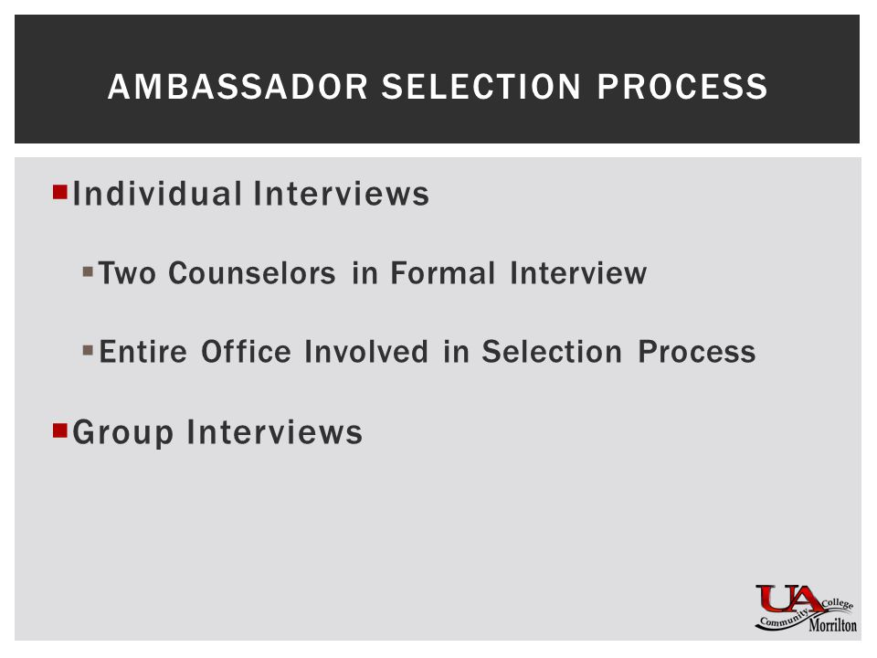  Individual Interviews  Two Counselors in Formal Interview  Entire Office Involved in Selection Process  Group Interviews AMBASSADOR SELECTION PROCESS