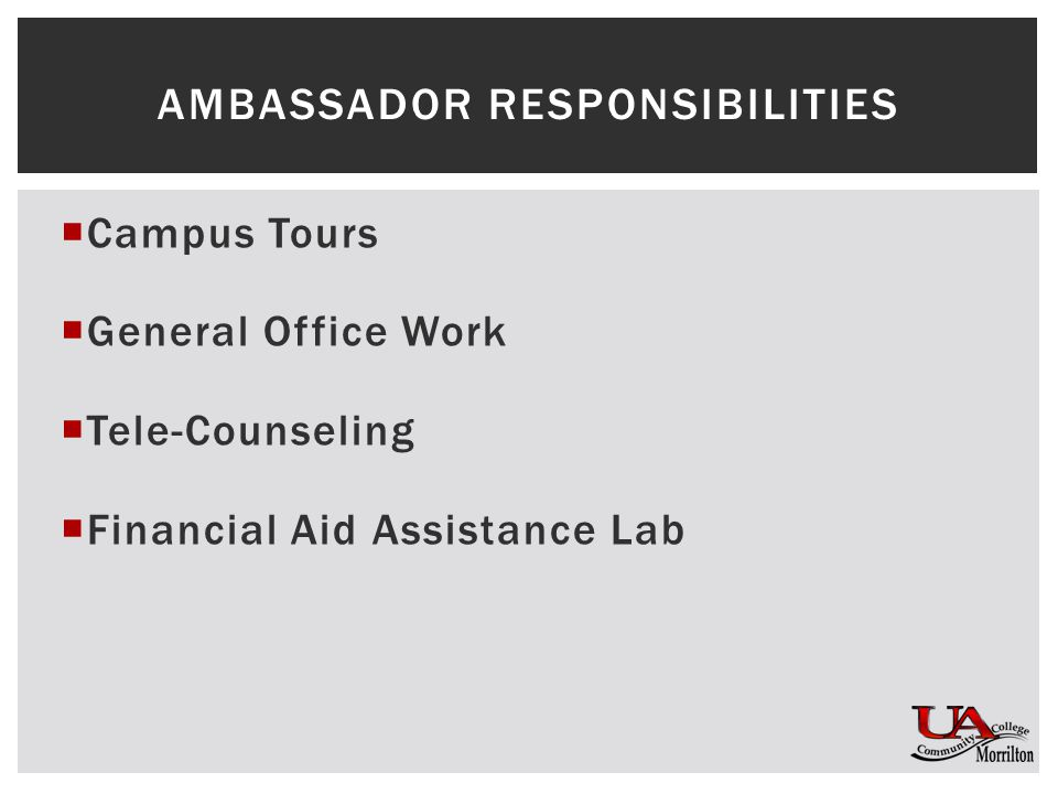 Campus Tours  General Office Work  Tele-Counseling  Financial Aid Assistance Lab AMBASSADOR RESPONSIBILITIES