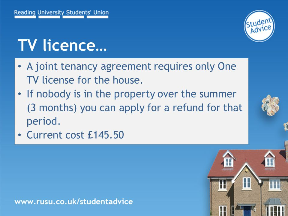 A joint tenancy agreement requires only One TV license for the house.