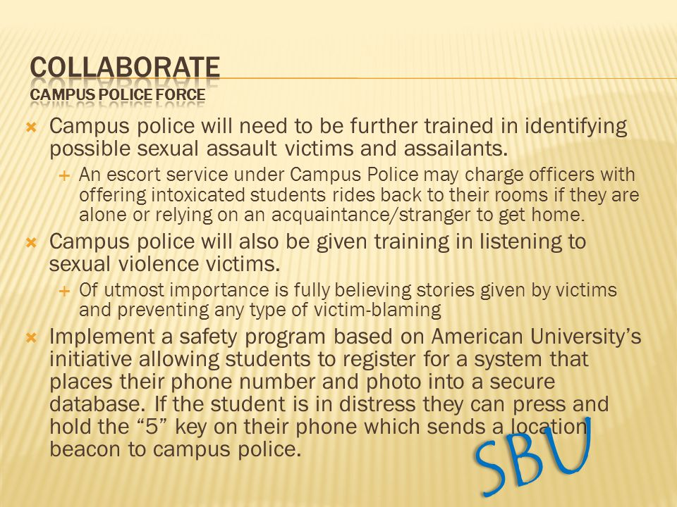  Campus police will need to be further trained in identifying possible sexual assault victims and assailants.
