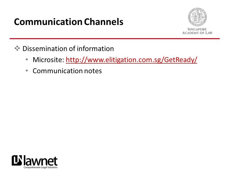 Communication Channels  Dissemination of information Microsite: http://www.elitigation.com.sg/GetReady/http://www.elitigation.com.sg/GetReady/ Communication notes