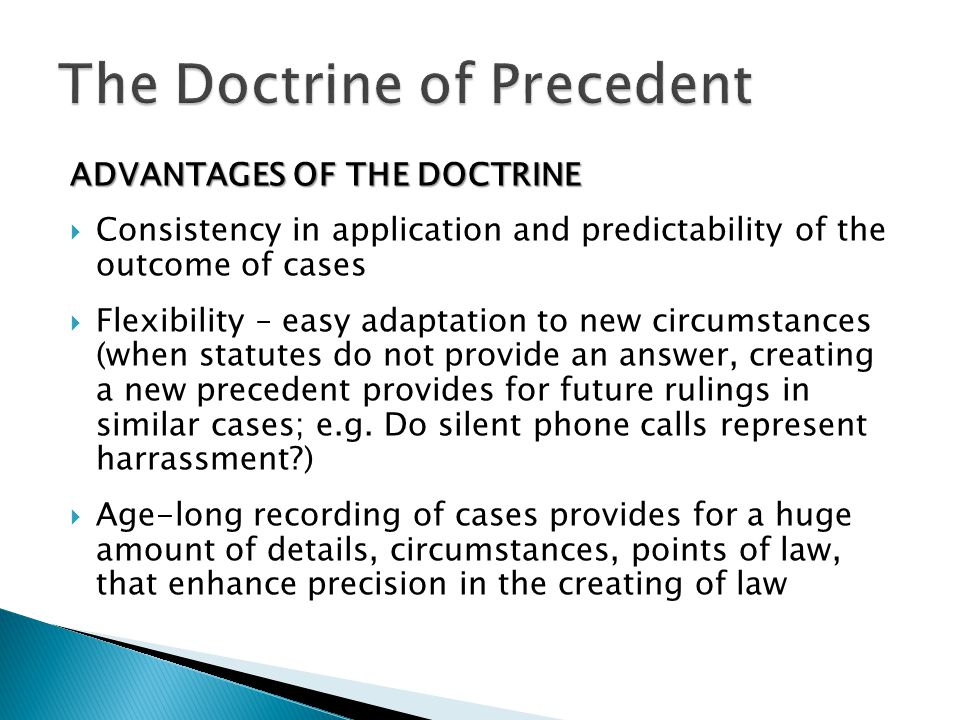 ADVANTAGES OF THE DOCTRINE  Consistency in application and predictability of the outcome of cases  Flexibility – easy adaptation to new circumstance