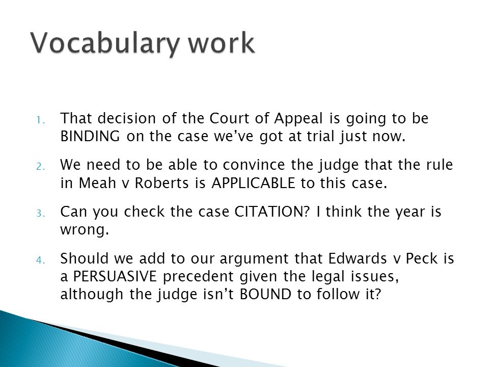1. That decision of the Court of Appeal is going to be BINDING on the case we've got at trial just now. 2. We need to be able to convince the judge th