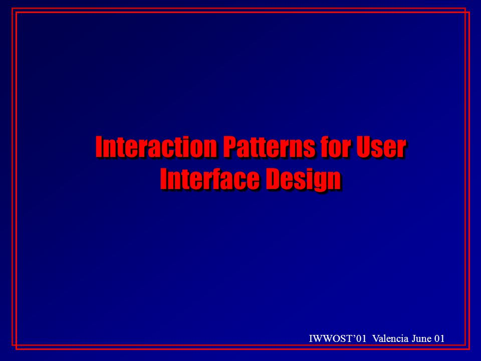 IWWOST'01 Valencia June 01 Interaction Patterns for User Interface Design