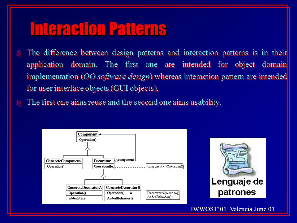 IWWOST'01 Valencia June 01 Interaction Patterns b The difference between design patterns and interaction patterns is in their application domain.
