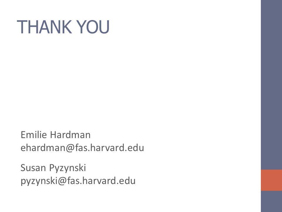 THANK YOU Emilie Hardman ehardman@fas.harvard.edu Susan Pyzynski pyzynski@fas.harvard.edu