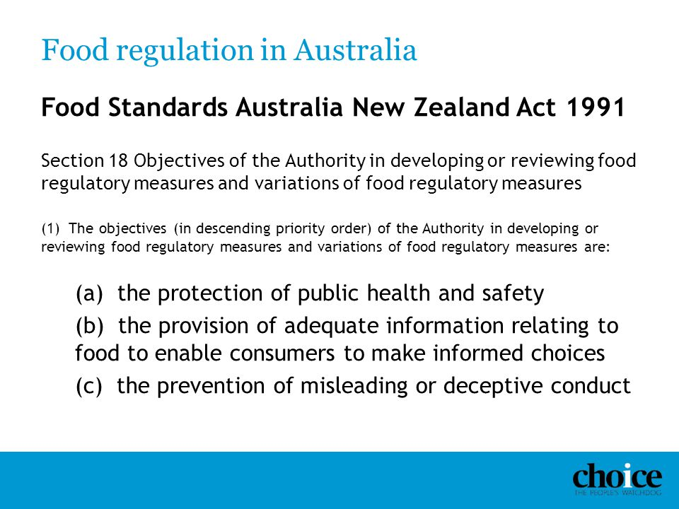 Food regulation in Australia Food Standards Australia New Zealand Act 1991 Section 18 Objectives of the Authority in developing or reviewing food regu
