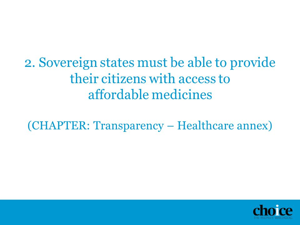 2. Sovereign states must be able to provide their citizens with access to affordable medicines (CHAPTER: Transparency – Healthcare annex)