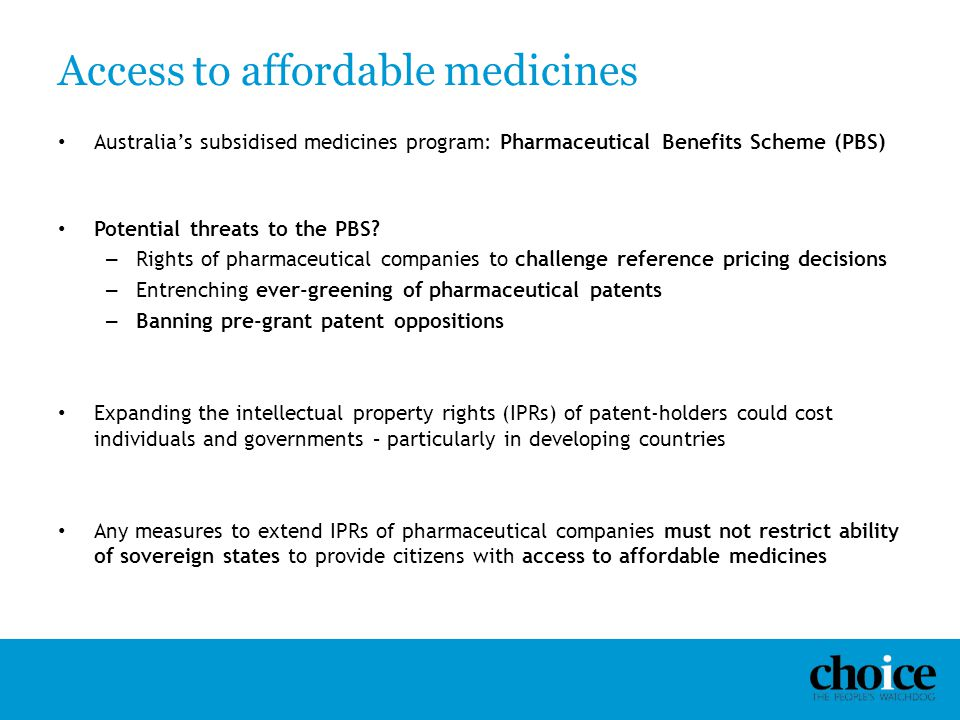 Access to affordable medicines Australia's subsidised medicines program: Pharmaceutical Benefits Scheme (PBS) Potential threats to the PBS? – Rights o