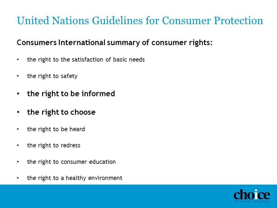 United Nations Guidelines for Consumer Protection Consumers International summary of consumer rights: the right to the satisfaction of basic needs the