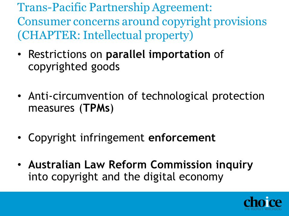 Trans-Pacific Partnership Agreement: Consumer concerns around copyright provisions (CHAPTER: Intellectual property) Restrictions on parallel importati