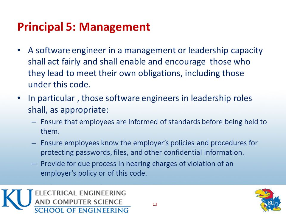 A software engineer in a management or leadership capacity shall act fairly and shall enable and encourage those who they lead to meet their own obligations, including those under this code.