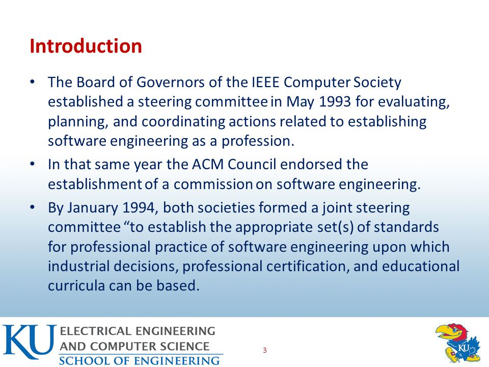 Introduction The Board of Governors of the IEEE Computer Society established a steering committee in May 1993 for evaluating, planning, and coordinating actions related to establishing software engineering as a profession.