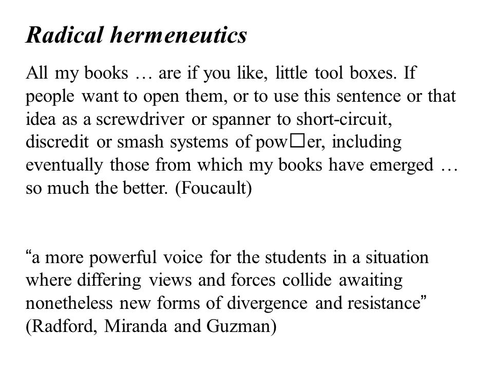Radical hermeneutics All my books … are if you like, little tool boxes. If people want to open them, or to use this sentence or that idea as a screwdr