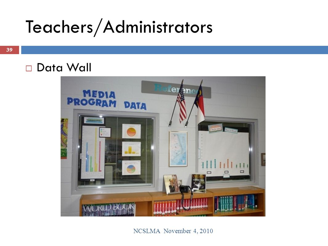 Teachers/Administrators  Data Wall 39 NCSLMA November 4, 2010