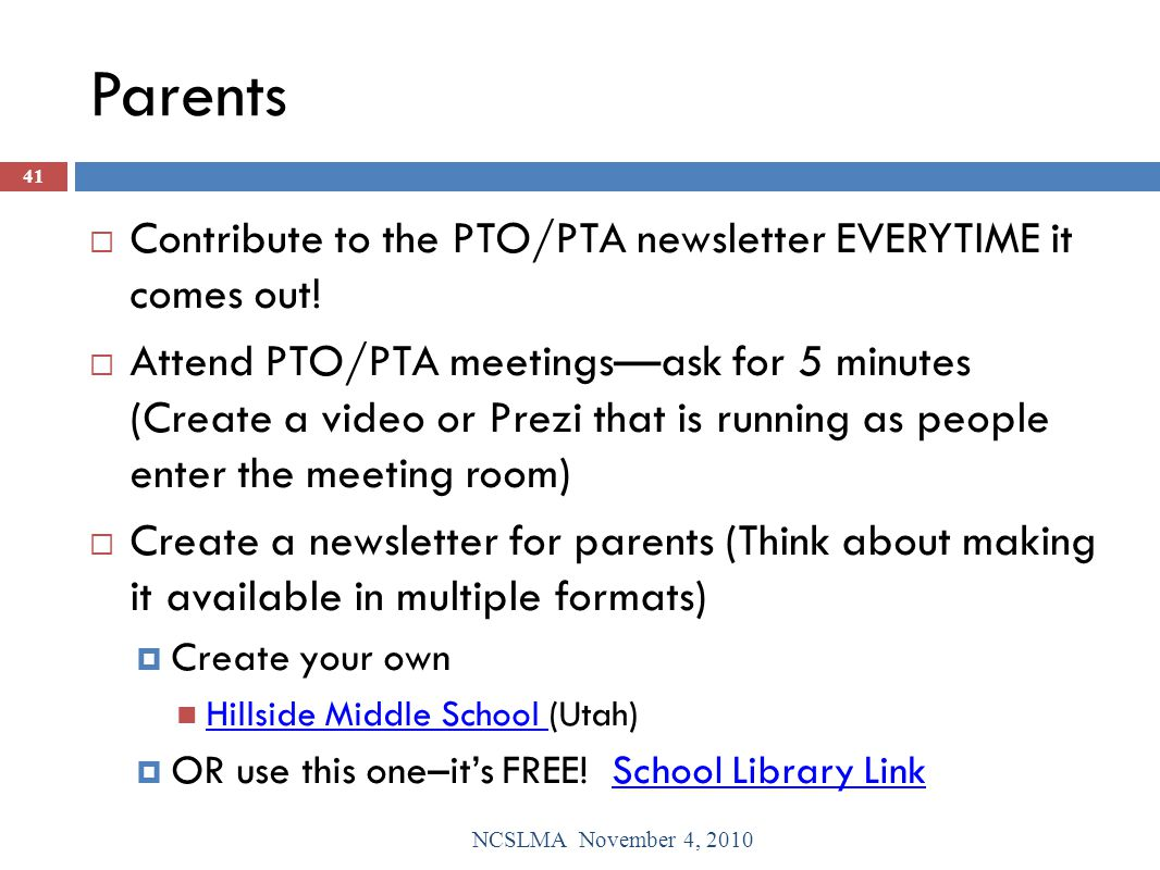 Parents  Contribute to the PTO/PTA newsletter EVERYTIME it comes out!  Attend PTO/PTA meetings—ask for 5 minutes (Create a video or Prezi that is ru
