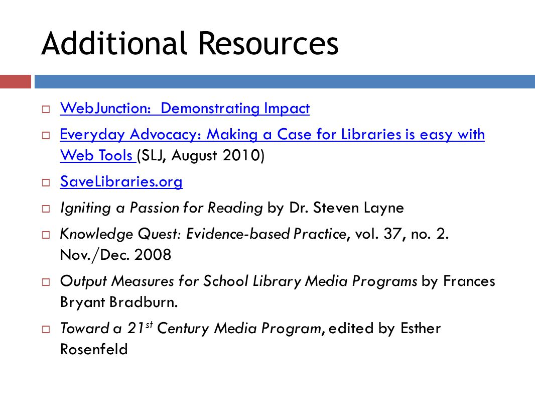 Additional Resources  WebJunction: Demonstrating Impact WebJunction: Demonstrating Impact  Everyday Advocacy: Making a Case for Libraries is easy wi