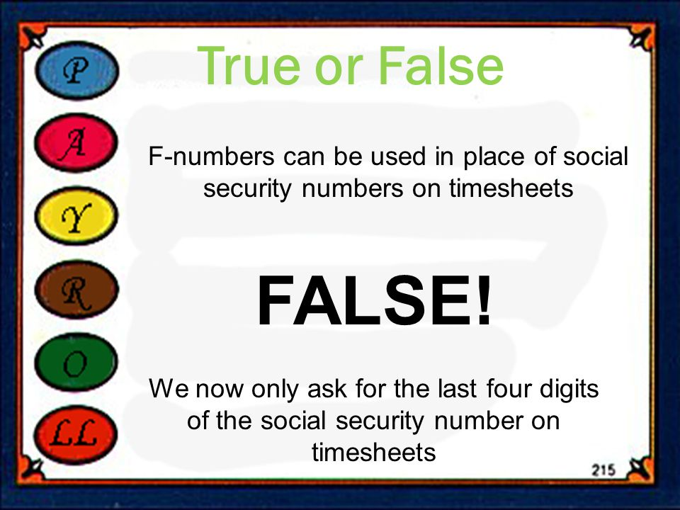 True or False F-numbers can be used in place of social security numbers on timesheets FALSE.