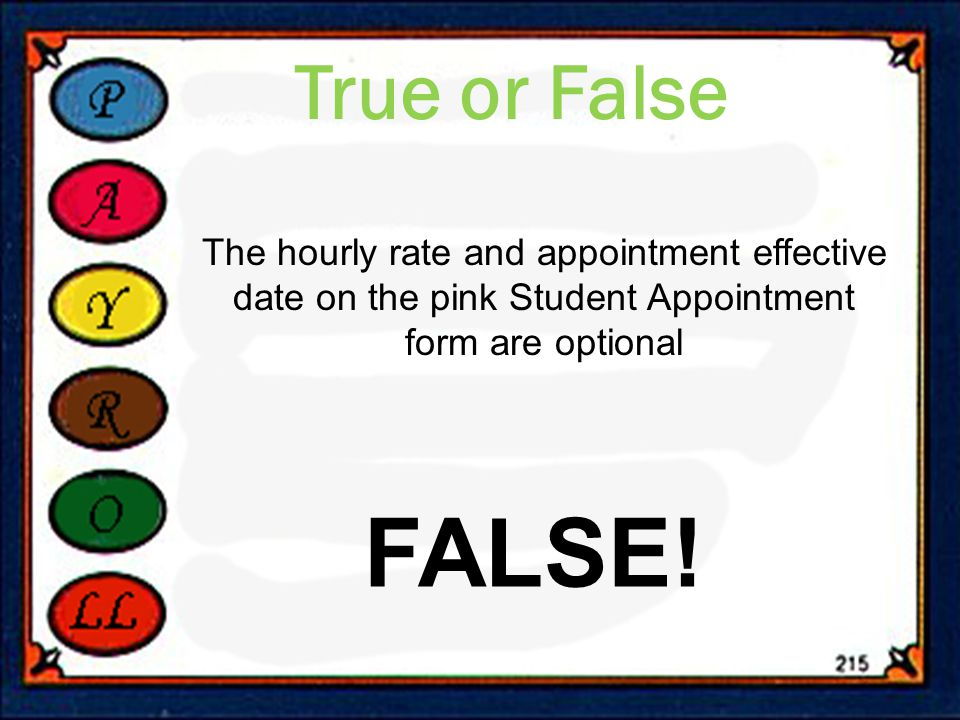 True or False The hourly rate and appointment effective date on the pink Student Appointment form are optional FALSE!