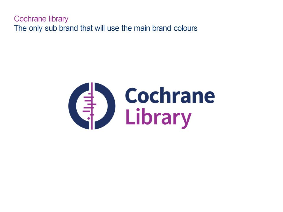 Cochrane library The only sub brand that will use the main brand colours