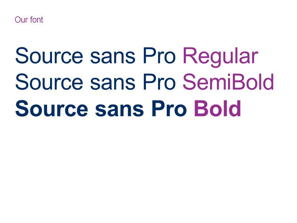 Our font Source sans Pro Regular Source sans Pro SemiBold Source sans Pro Bold