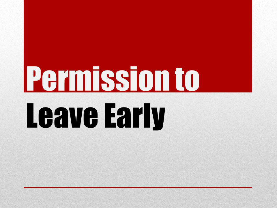 Permission to Leave Early