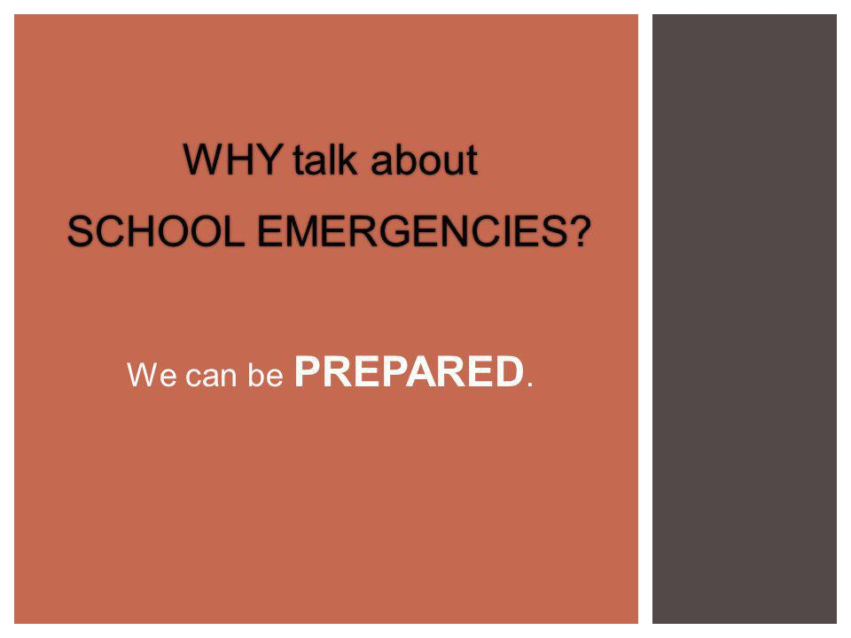 WHY talk about SCHOOL EMERGENCIES We can be PREPARED.