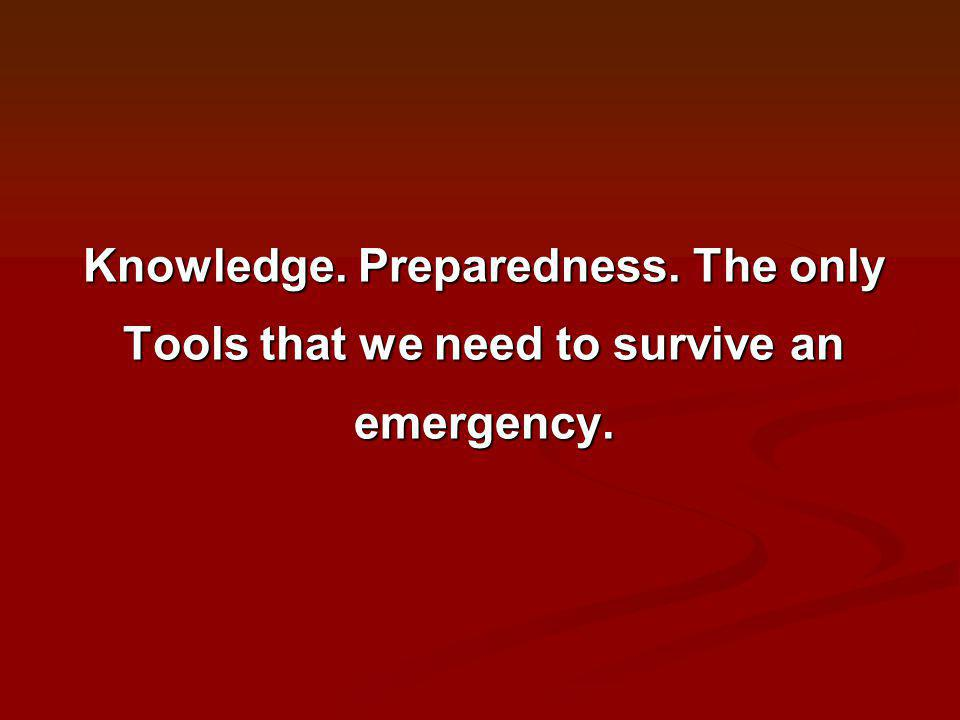 Knowledge. Preparedness. The only Tools that we need to survive an emergency.