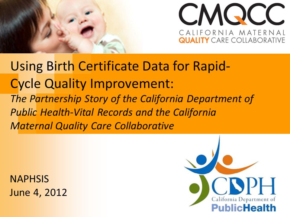 California Department of Public Health Defining the Partnership Key Internal Discussions: Providing real-time data (Continued)  Since the birth dataset does not have unique record identifiers, it is difficult to account for duplicate records.