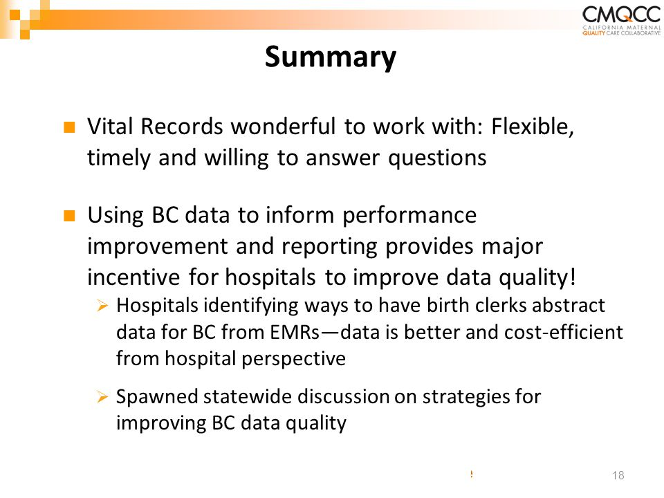 : Transforming Maternity Care Summary Vital Records wonderful to work with: Flexible, timely and willing to answer questions Using BC data to inform performance improvement and reporting provides major incentive for hospitals to improve data quality.