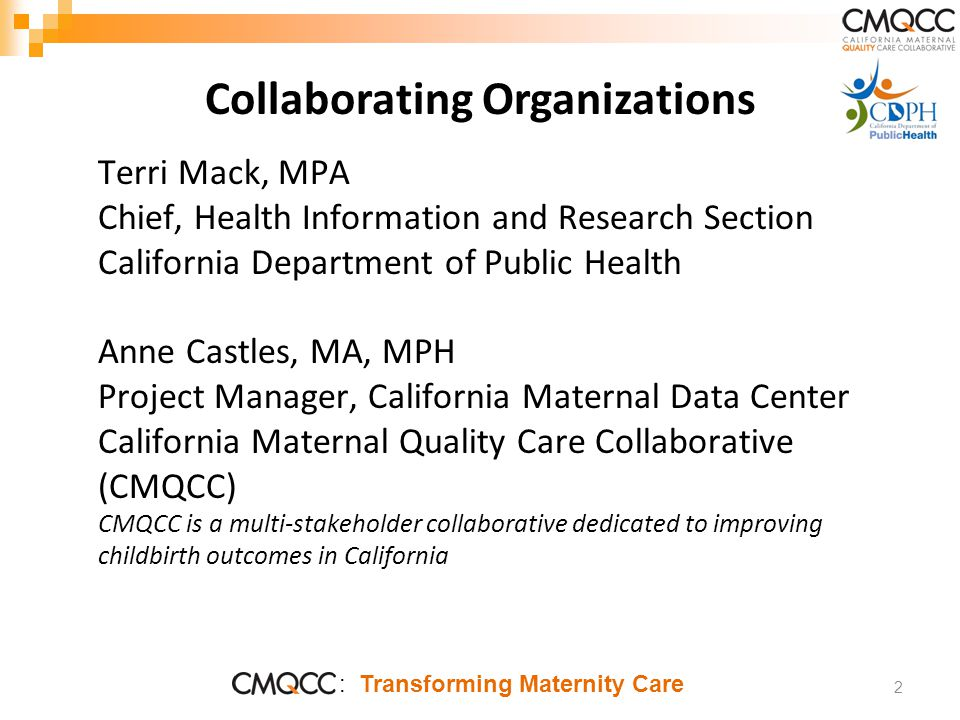 : Transforming Maternity Care Feasibility from CMQCC perspective Is de-identified administrative data sufficient for purposes of generating perinatal metrics.