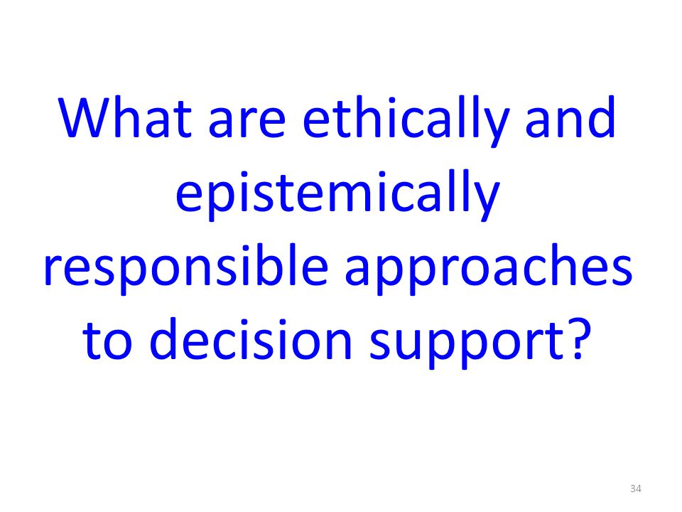 What are ethically and epistemically responsible approaches to decision support? 34