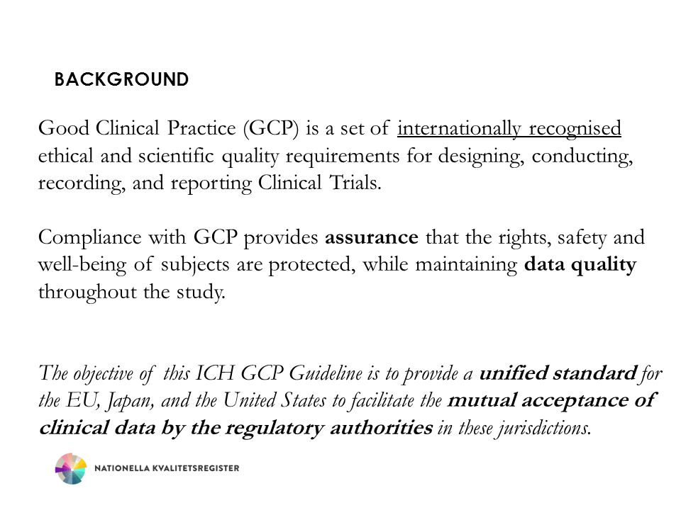 BACKGROUND Good Clinical Practice (GCP) is a set of internationally recognised ethical and scientific quality requirements for designing, conducting,